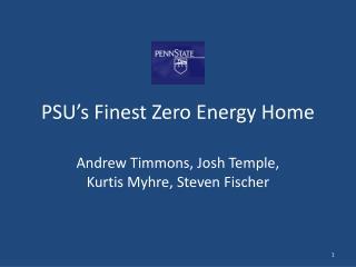 PSU's Finest Zero Energy Home