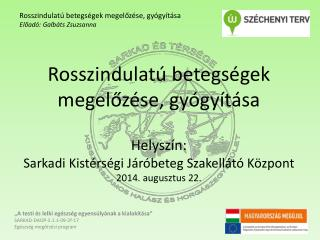 Rosszindulatú betegségek megelőzése, gyógyítása Előadó:  Galbáts  Zsuzsanna