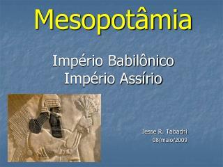 Mesopotâmia Império Babilônico Império Assírio