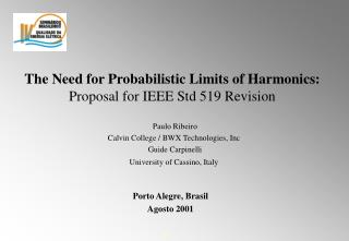 The Need for Probabilistic Limits of Harmonics:Proposal for IEEE Std 519 Revision