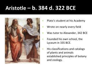 Aristotle  – b. 384 d. 322 BCE