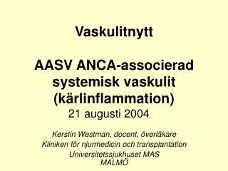 Vaskulitnytt  AASV ANCA-associerad systemisk vaskulit k rlinflammation 21 augusti 2004