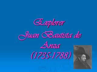 Explorer  Juan Bautista de Anza (1735-1788)