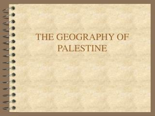 THE GEOGRAPHY OF PALESTINE
