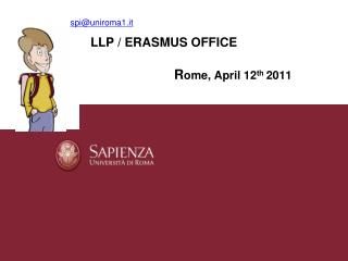 LLP / ERASMUS OFFICE R ome, April 12 th 2011