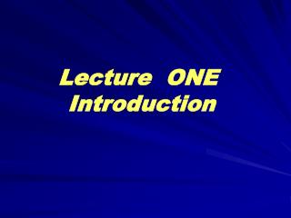 Lecture  ONE  Introduction