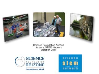 Science Foundation Arizona   Arizona STEM Network October, 2011