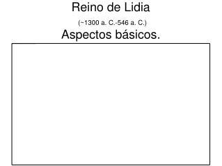Reino de Lidia (~1300 a. C.-546 a. C.) Aspectos b�sicos.