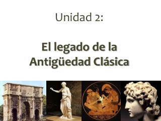 Unidad 2: El legado de la  Antigüedad Clásica