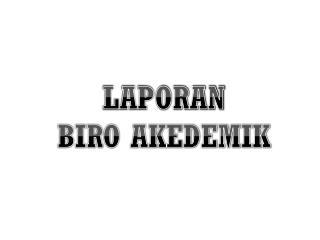 LAPORAN BIRO AKEDEMIK