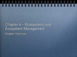 Chapter 6 – Ecosystems and Ecosystem Management
