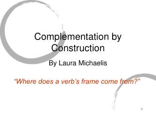 Complementation by Construction By Laura Michaelis