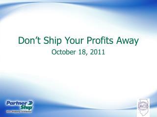 Don't Ship Your Profits Away