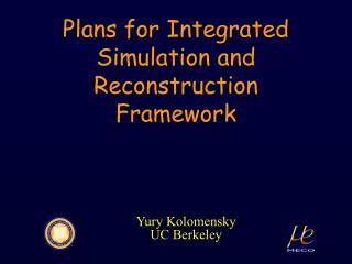 Plans for Integrated Simulation and Reconstruction Framework