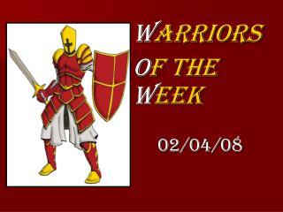 W arriors  O f The  W eek 02/04/08
