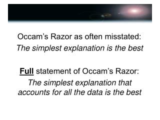 Occam's Razor as often misstated: The simplest explanation is the best