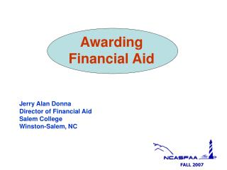 Awarding  Financial Aid Jerry Alan Donna Director of Financial Aid Salem College Winston-Salem, NC