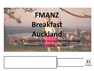 FMANZ  Breakfast Auckland an FM perspective for managing the growing commercial property portfolio