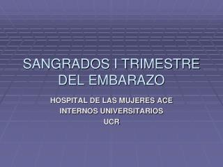 SANGRADOS I TRIMESTRE DEL EMBARAZO