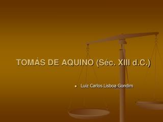 TOMÁS DE AQUINO (Séc. XIII d.C.)