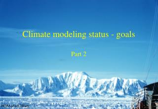 Climate modeling status - goals Part 2