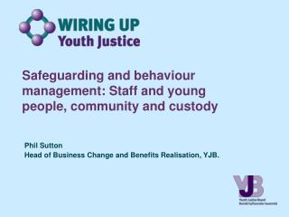 Safeguarding and behaviour management: Staff and young people, community and custody