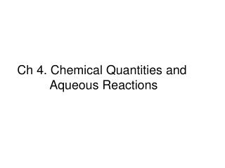 Ch 4. Chemical Quantities and 	   Aqueous Reactions
