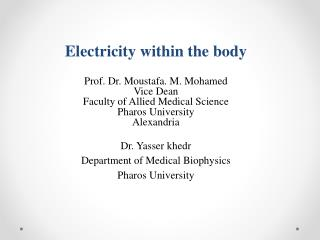 Electricity within the body Prof. Dr. Moustafa. M. Mohamed Vice Dean