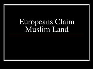 Europeans Claim Muslim Land