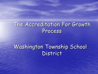 The Accreditation For Growth Process  Washington Township School District