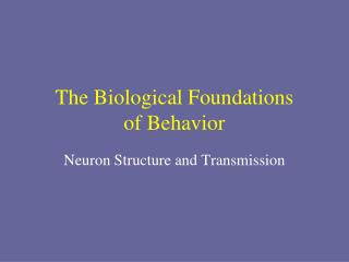 The Biological Foundations  of Behavior