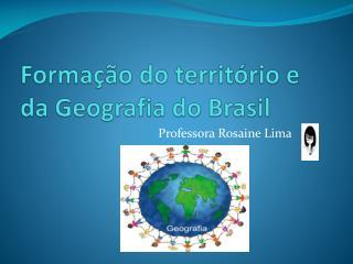 Formação do território e da Geografia do Brasil