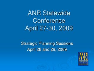 ANR Statewide Conference April 27-30, 2009
