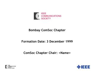 Bombay ComSoc Chapter Formation Date: 3 December 1999 ComSoc Chapter Chair: <Name>