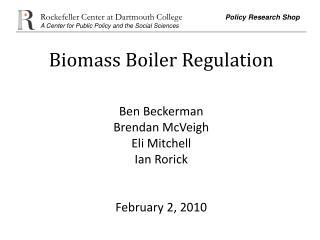 Biomass Boiler Regulation   Ben Beckerman Brendan McVeigh Eli Mitchell Ian Rorick   February 2, 2010