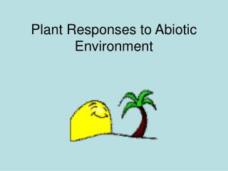 Plant Responses to Abiotic Environment