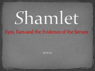 S hamlet  Eyes, Ears and the Evidence of the Senses