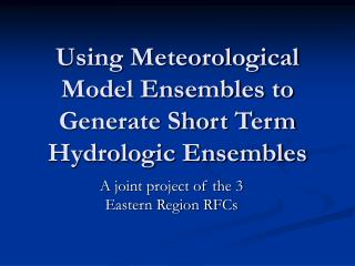 Using Meteorological Model Ensembles to Generate Short Term Hydrologic Ensembles