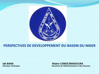 Idé BANA Nialen CONDE/BANGOURA Directeur Technique Directrice de l'Administration et des Finances