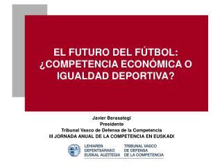 EL FUTURO DEL FÚTBOL: ¿COMPETENCIA ECONÓMICA O IGUALDAD DEPORTIVA?