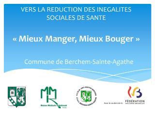 VERS LA REDUCTION DES INEGALITES SOCIALES DE SANTE «Mieux Manger, Mieux Bouger»