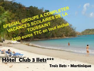 H�tel  Club 3 Ilets ***                                          Trois Ilets - Martinique