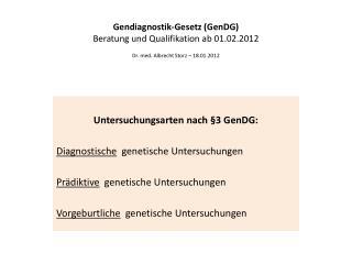 Gendiagnostik-Gesetz GenDG Beratung und Qualifikation ab 01.02.2012  Dr. med. Albrecht Storz   18.01.2012