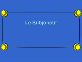 Le Subjonctif