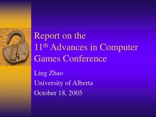 Report on the  11 th  Advances in Computer Games Conference
