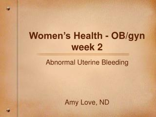 Women's Health - OB/gyn week 2