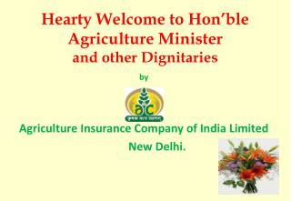 Hearty Welcome to Hon'ble Agriculture Minister  and other Dignitaries