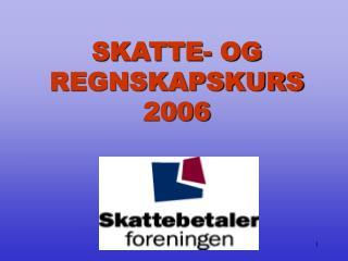 SKATTE- OG REGNSKAPSKURS 2006