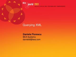 Daniela Florescu BEA Systems danielaf@bea