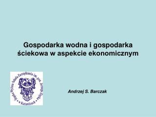 Gospodarka wodna i gospodarka ściekowa w aspekcie ekonomicznym